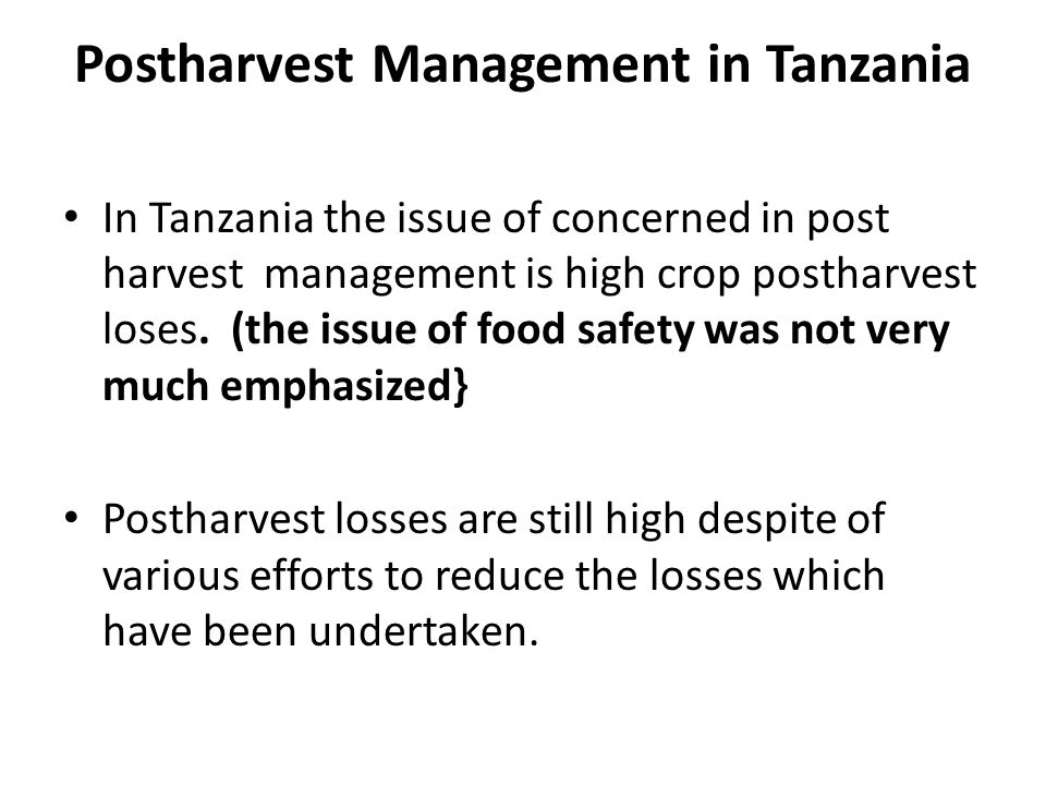 Postharvest Management in Tanzania In Tanzania the issue of concerned in post harvest management is high crop postharvest loses. (the issue of food sa