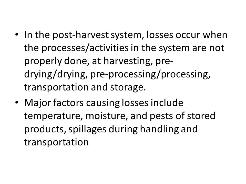 In the post-harvest system, losses occur when the processes/activities in the system are not properly done, at harvesting, pre- drying/drying, pre-pro
