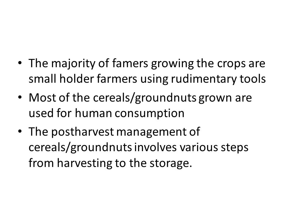 Steps in Postharvest management system Harvesting Ensure the crop has reached the required maturity Threshing Remove the cobs and separate the seeds Cleaning Ensure the crop is free from dust and other dirty Sorting