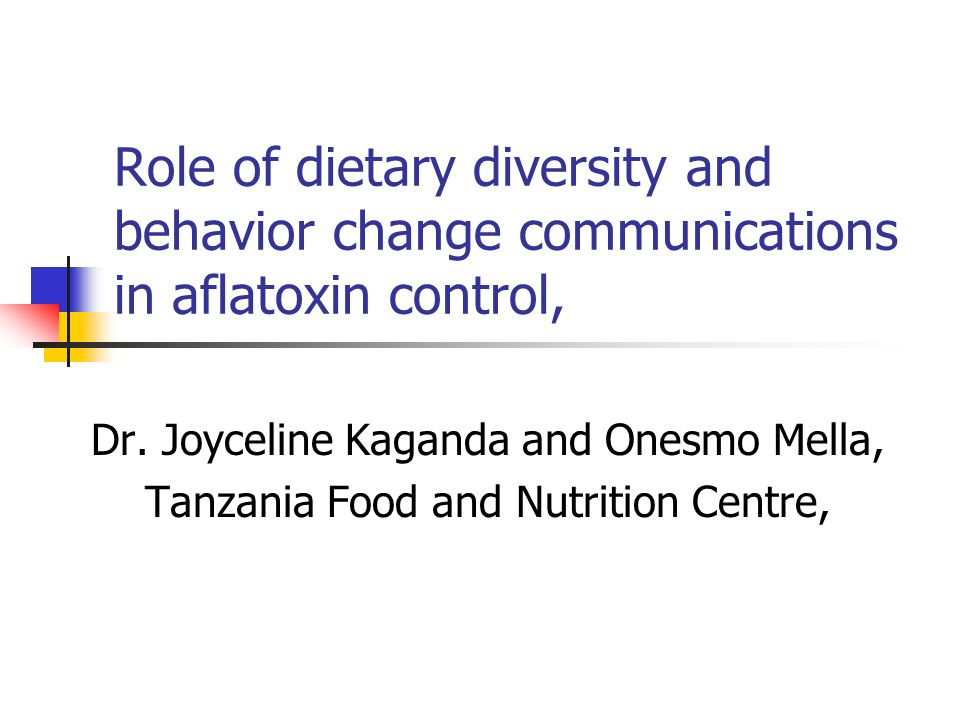 Role of dietary diversity and behavior change communications in aflatoxin control, Dr. Joyceline Kaganda and Onesmo Mella, Tanzania Food and Nutrition