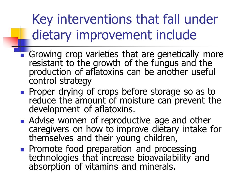 Key interventions that fall under dietary improvement include Growing crop varieties that are genetically more resistant to the growth of the fungus a