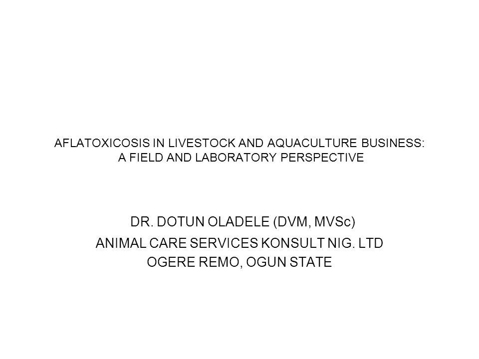 DR.DOTUN OLADELE 08057098726 08033823237. Introduction: Aflatoxicosis is a type of mycotoxicosis.