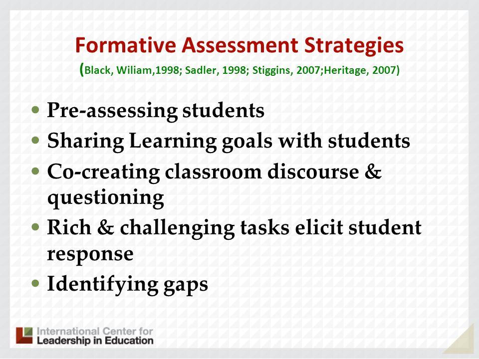 Formative Assessment Strategies ( Black, Wiliam,1998; Sadler, 1998; Stiggins, 2007;Heritage, 2007) Pre-assessing students Sharing Learning goals with