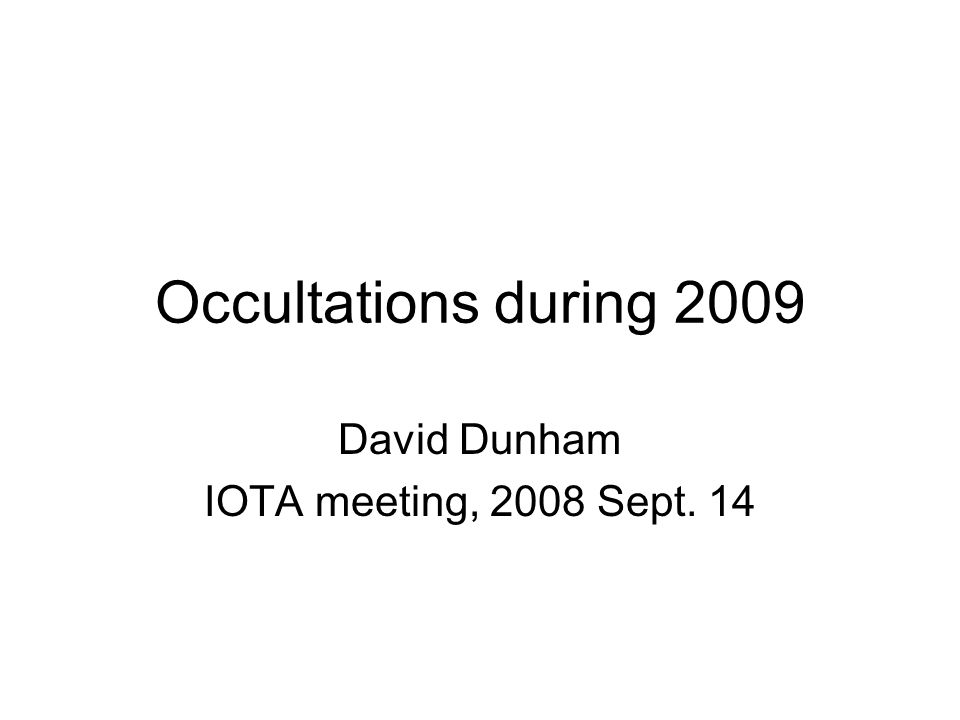 Occultations during 2009 David Dunham IOTA meeting, 2008 Sept. 14