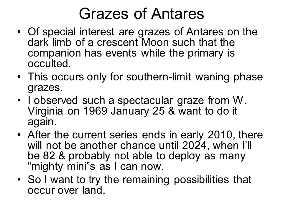 Grazes of Antares Of special interest are grazes of Antares on the dark limb of a crescent Moon such that the companion has events while the primary is occulted.