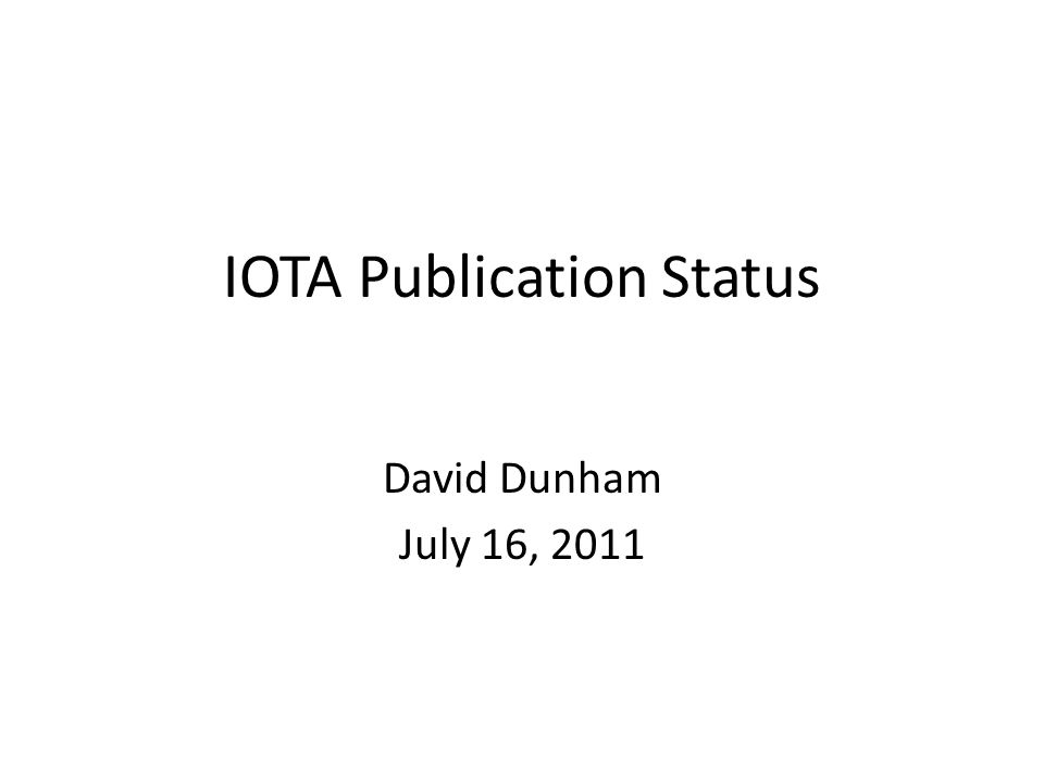 IOTA Publication Status David Dunham July 16, 2011