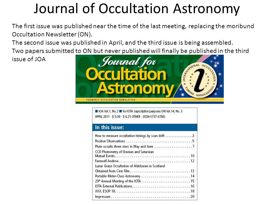 Journal of Occultation Astronomy The first issue was published near the time of the last meeting, replacing the moribund Occultation Newsletter (ON).