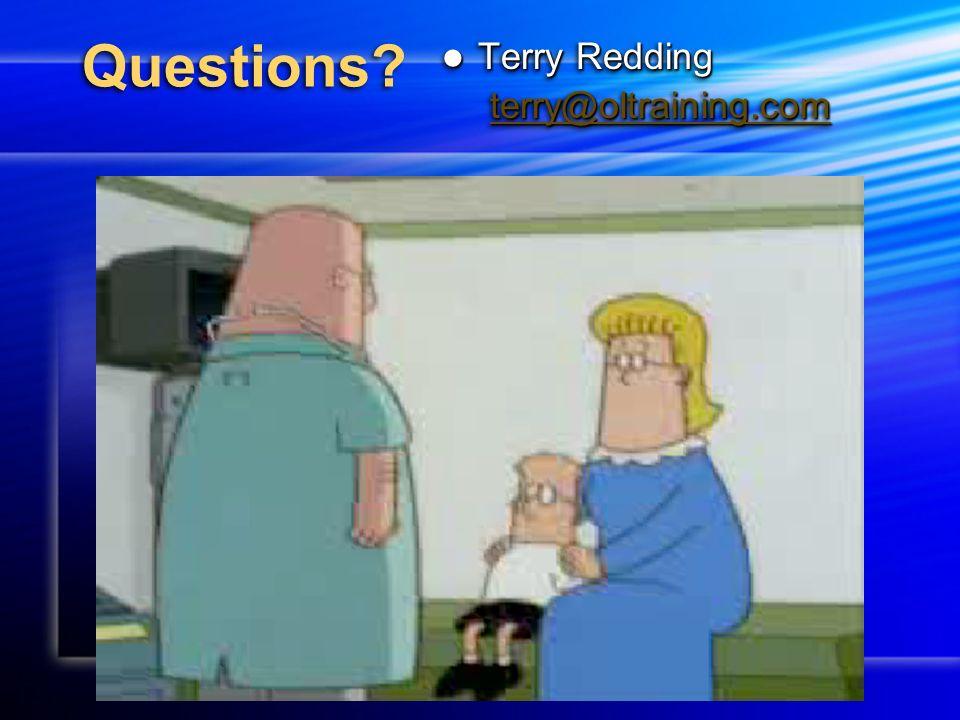 Questions? Terry Redding Terry Redding terry@oltraining.com Terry Redding Terry Redding terry@oltraining.com
