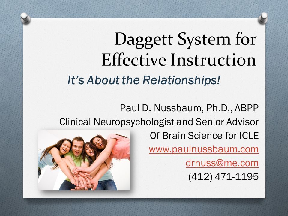 Daggett System for Effective Instruction Its About the Relationships! Paul D. Nussbaum, Ph.D., ABPP Clinical Neuropsychologist and Senior Advisor Of B
