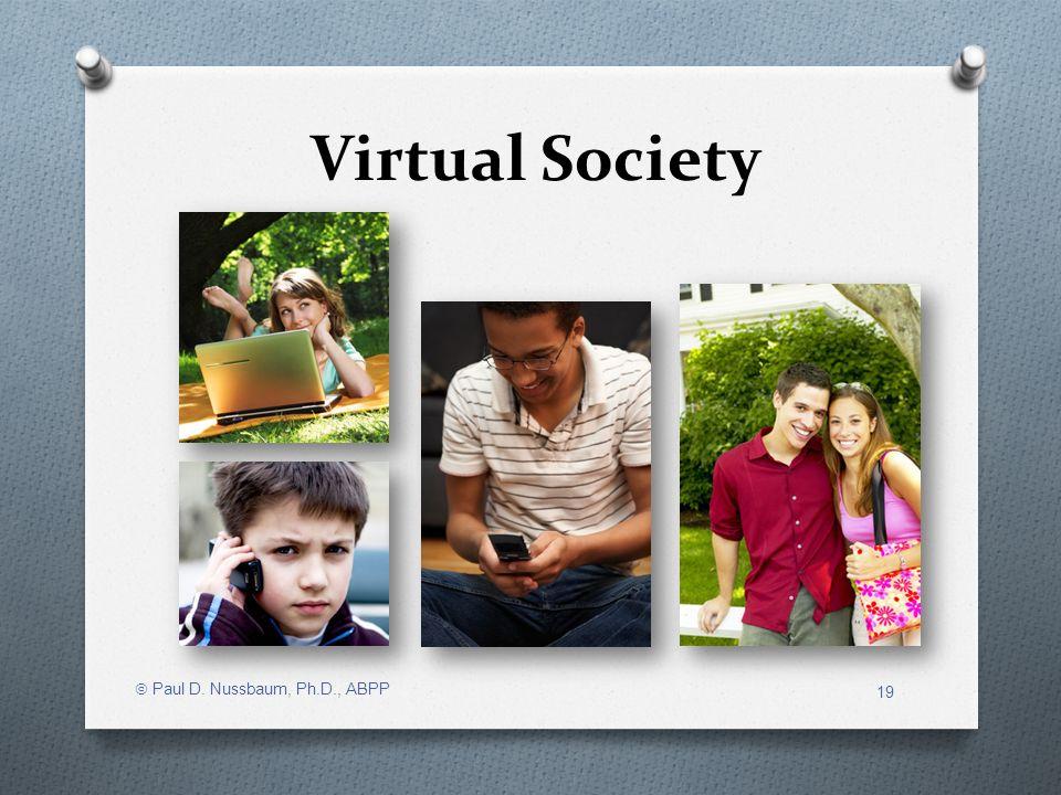 Virtual Society Paul D. Nussbaum, Ph.D., ABPP 19