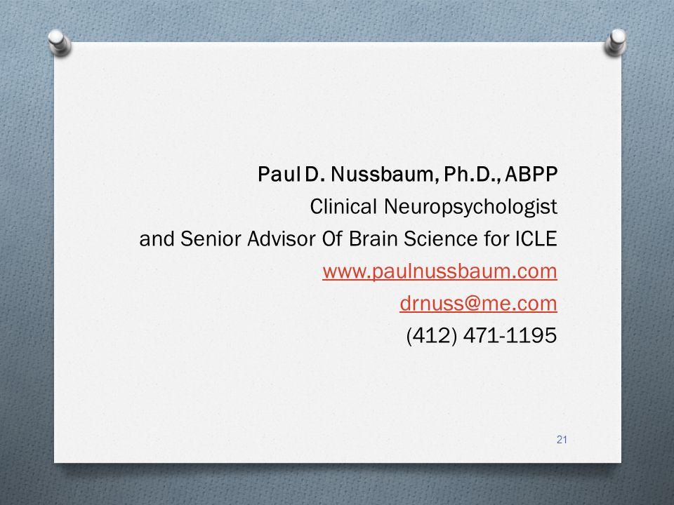 Paul D. Nussbaum, Ph.D., ABPP Clinical Neuropsychologist and Senior Advisor Of Brain Science for ICLE www.paulnussbaum.com drnuss@me.com (412) 471-119