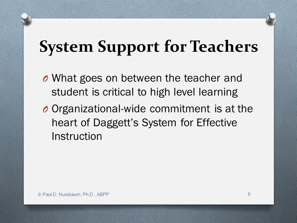 System Support for Teachers O What goes on between the teacher and student is critical to high level learning O Organizational-wide commitment is at t