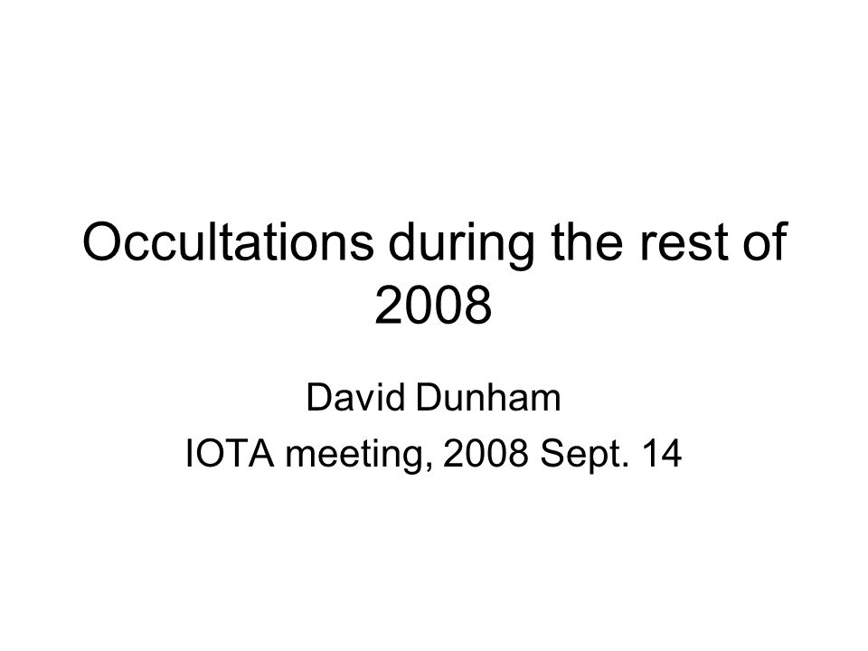 Occultations during the rest of 2008 David Dunham IOTA meeting, 2008 Sept. 14