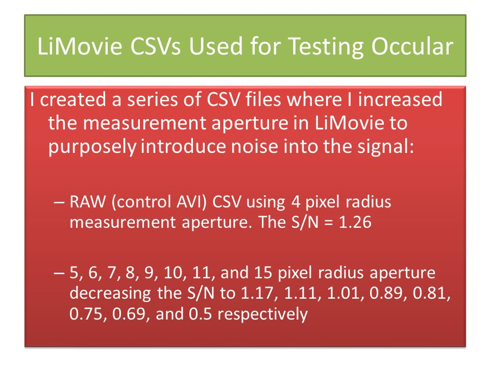 LiMovie CSVs Used for Testing Occular I created a series of CSV files where I increased the measurement aperture in LiMovie to purposely introduce noi