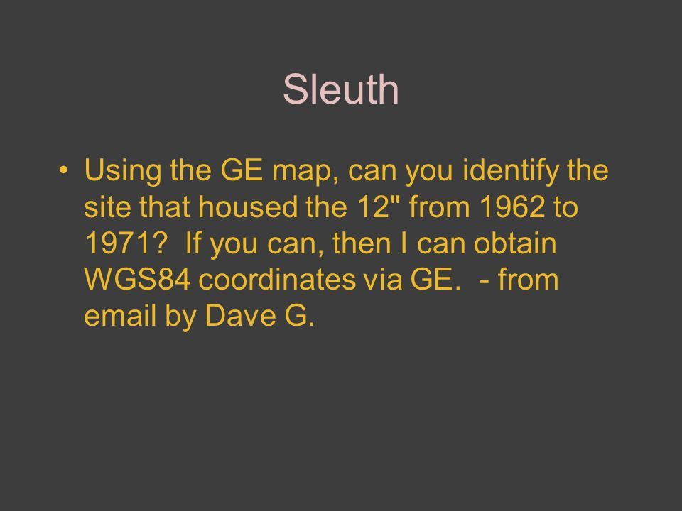 Sleuth Using the GE map, can you identify the site that housed the 12 from 1962 to 1971.