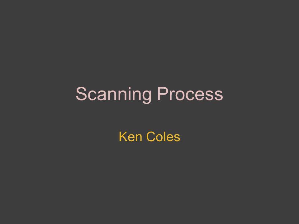Scanning Process Ken Coles