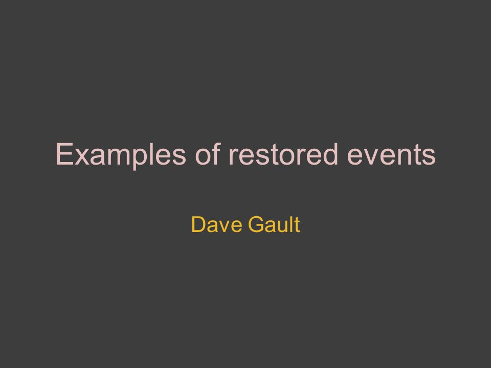 Examples of restored events Dave Gault