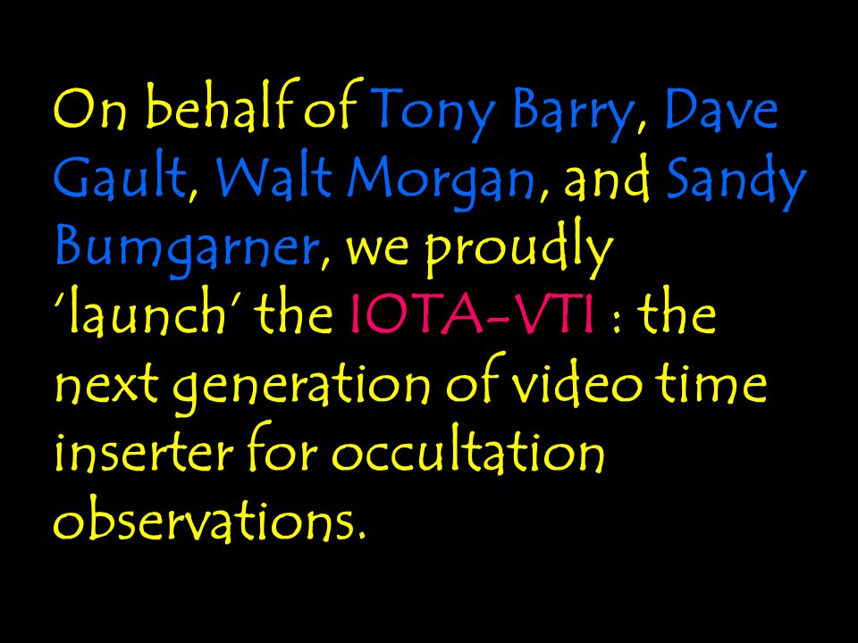 On behalf of Tony Barry, Dave Gault, Walt Morgan, and Sandy Bumgarner, we proudly launch the IOTA-VTI : the next generation of video time inserter for
