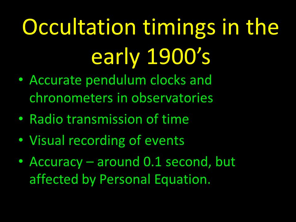Occultation timings in the early 1900s Accurate pendulum clocks and chronometers in observatories Radio transmission of time Visual recording of event