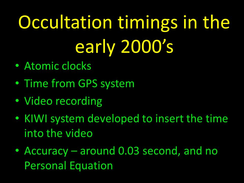 Occultation timings in the early 2000s Atomic clocks Time from GPS system Video recording KIWI system developed to insert the time into the video Accu