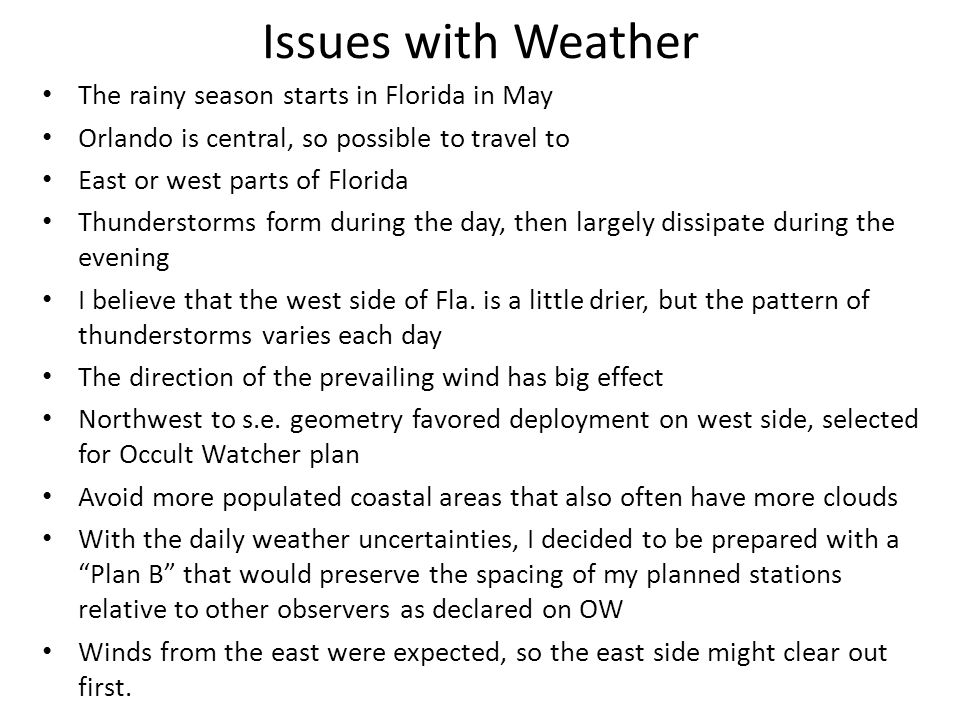 Issues with Weather The rainy season starts in Florida in May Orlando is central, so possible to travel to East or west parts of Florida Thunderstorms