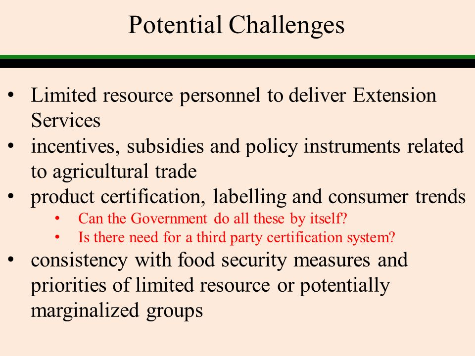 Potential Challenges Limited resource personnel to deliver Extension Services incentives, subsidies and policy instruments related to agricultural tra