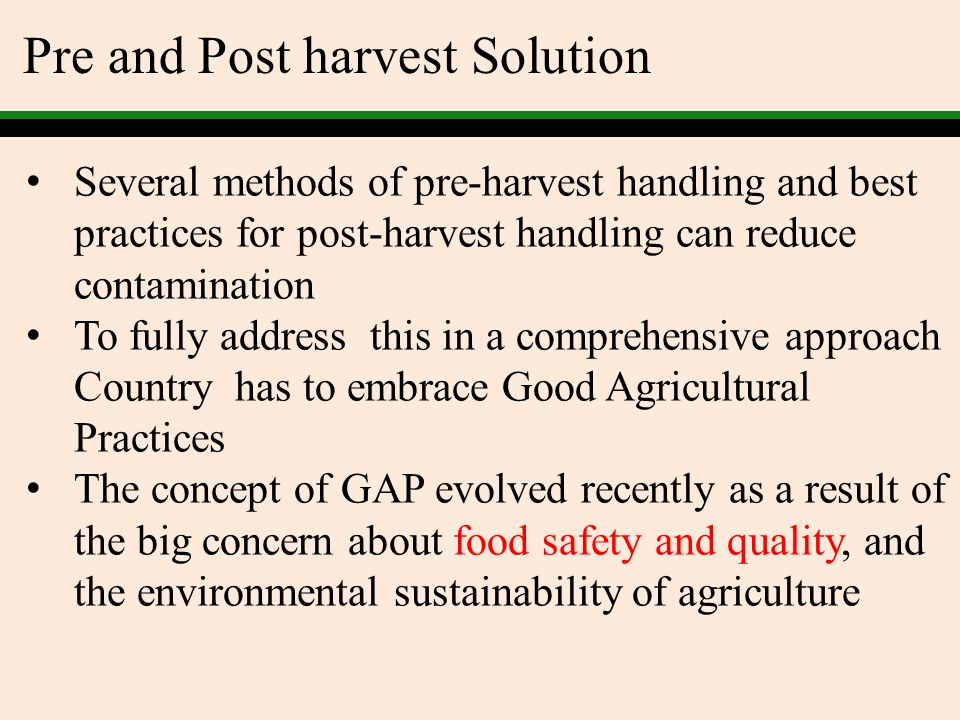 Pre and Post harvest Solution In a broad sense GAP applies available knowledge in addressing environmental, economic and social sustainability for on-farm production and post-production processing, resulting in safe and healthy food and non-food agricultural products produce Through the MoA this approach is being gradually instigated and sensitized to farmers