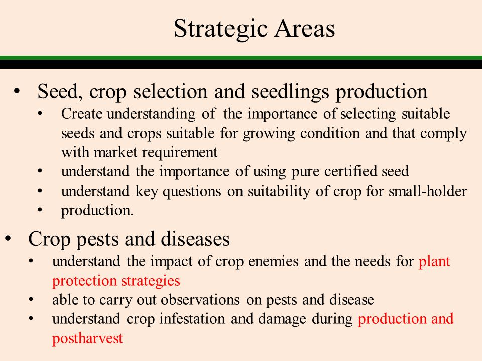 Strategic Areas Integrated pest management (IPM) understand IPM approach in managing crop pests understand crop protection principles Pesticide application Understanding pesticide best practices Understanding the importance of pesticide safe use Understanding the importance of observing MRL