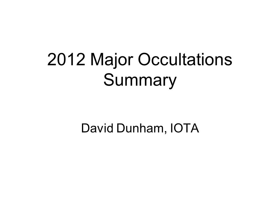 2012 Major Occultations Summary David Dunham, IOTA