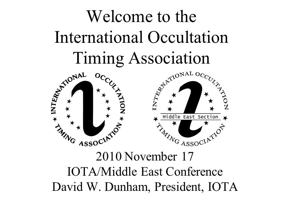 Welcome to the International Occultation Timing Association 2010 November 17 IOTA/Middle East Conference David W.