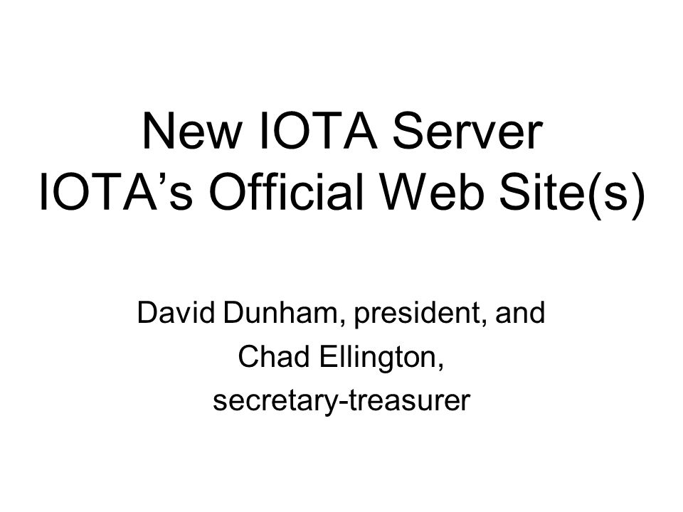 New IOTA Server IOTAs Official Web Site(s) David Dunham, president, and Chad Ellington, secretary-treasurer