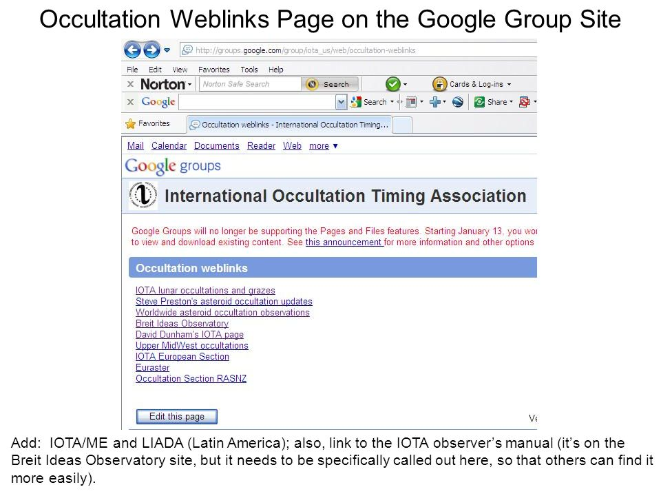 Occultation Weblinks Page on the Google Group Site Add: IOTA/ME and LIADA (Latin America); also, link to the IOTA observers manual (its on the Breit Ideas Observatory site, but it needs to be specifically called out here, so that others can find it more easily).