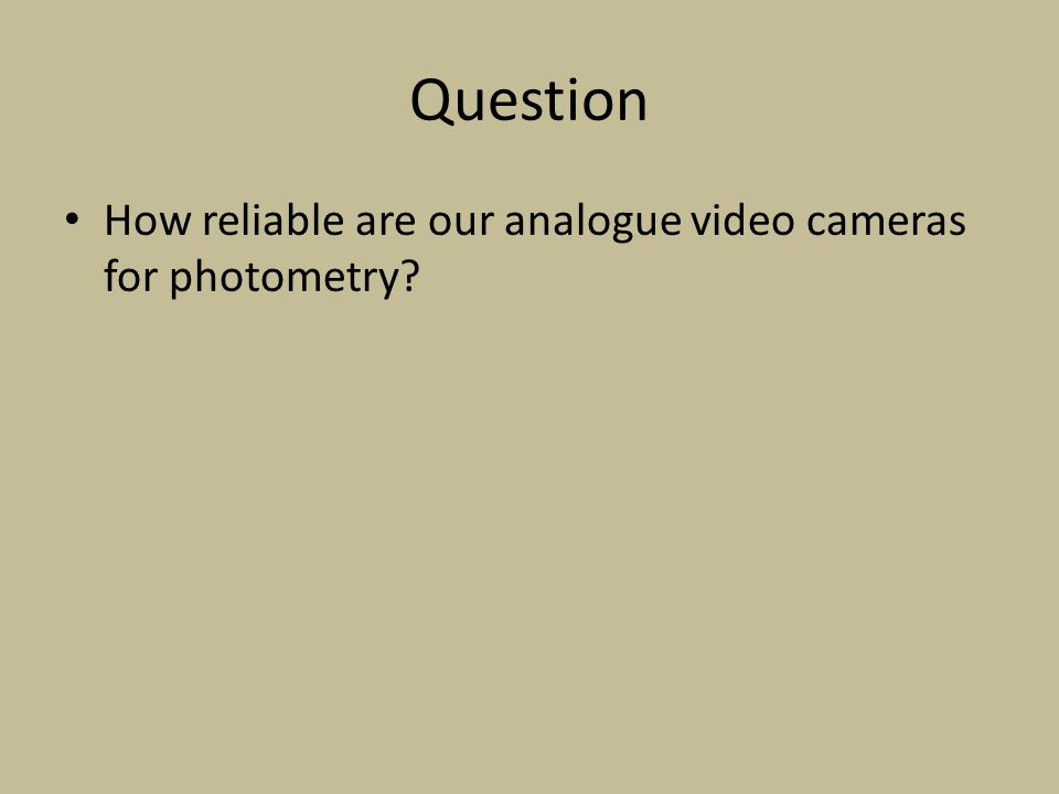Question How reliable are our analogue video cameras for photometry?