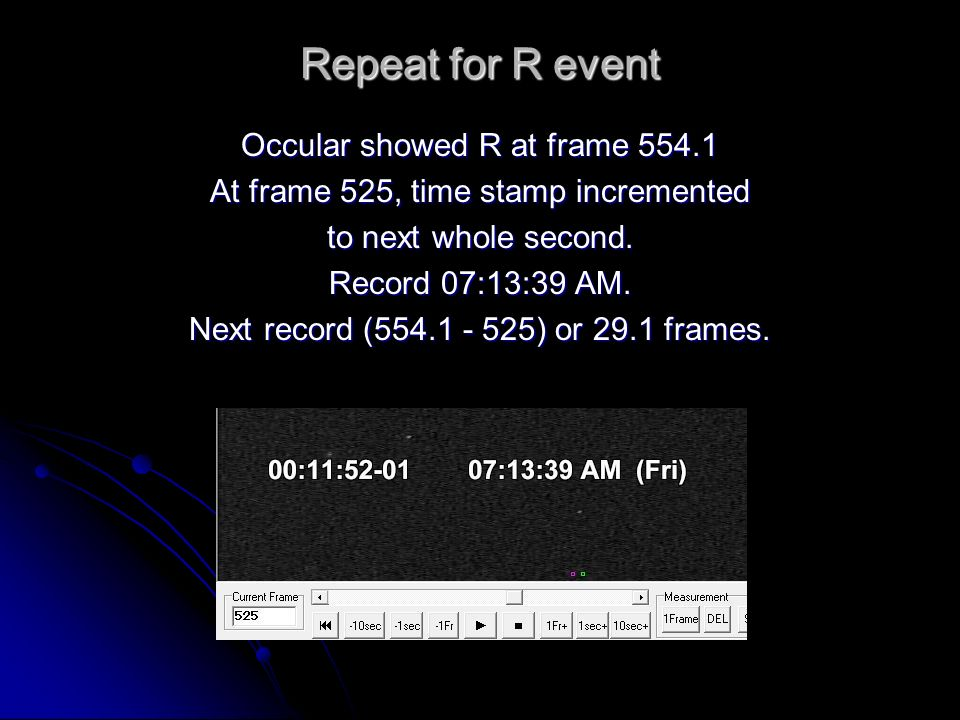 Repeat for R event Occular showed R at frame 554.1 At frame 525, time stamp incremented to next whole second.