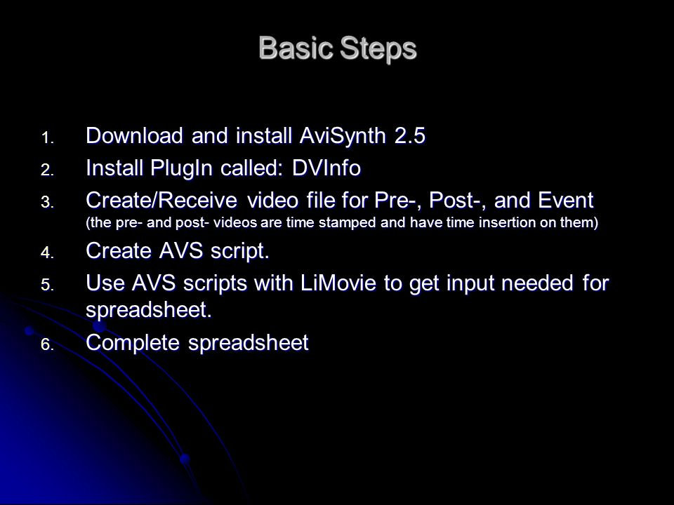 Basic Steps 1. Download and install AviSynth 2.5 2. Install PlugIn called: DVInfo 3. Create/Receive video file for Pre-, Post-, and Event (the pre- an