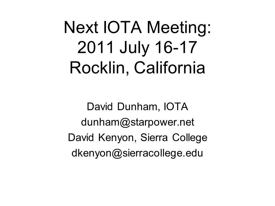 Next IOTA Meeting: 2011 July 16-17 Rocklin, California David Dunham, IOTA dunham@starpower.net David Kenyon, Sierra College dkenyon@sierracollege.edu