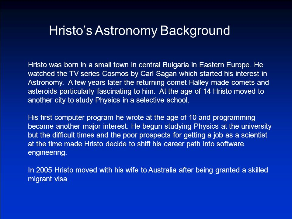 Hristos Astronomy Background Hristo was born in a small town in central Bulgaria in Eastern Europe.