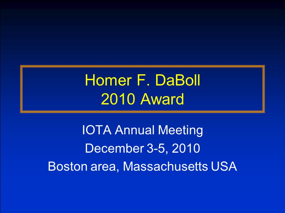 Hristos 2010 DaBoll Award Acceptance Speech To IOTA, I would like to sincerely thank you for the honor of presenting me with this year s Homer DaBoll Award.