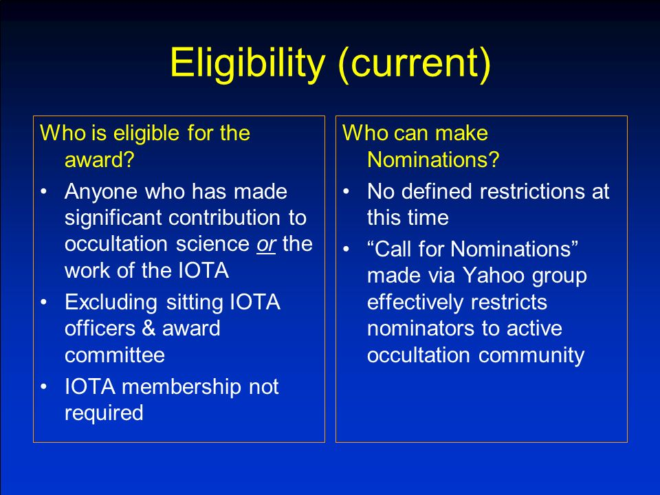 Deliberations Total of 9 nominations received, from 8 nominators –All were excellent candidates All communication conducted by e-mail –private to the committee –independent of IOTA officers Approach was discussion to reach a consensus (not majority voting), considering: –Documentation provided with nominations –Experience & personal knowledge of the candidates contributions.