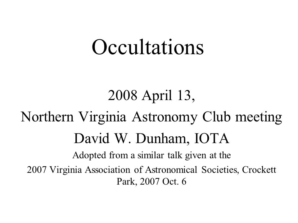 Occultations 2008 April 13, Northern Virginia Astronomy Club meeting David W.
