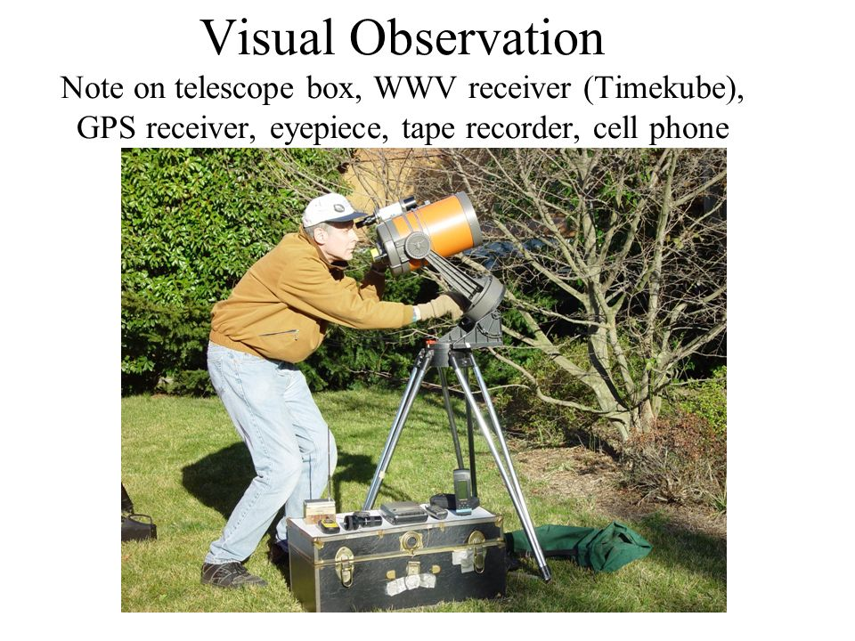 Visual Observation Note on telescope box, WWV receiver (Timekube), GPS receiver, eyepiece, tape recorder, cell phone