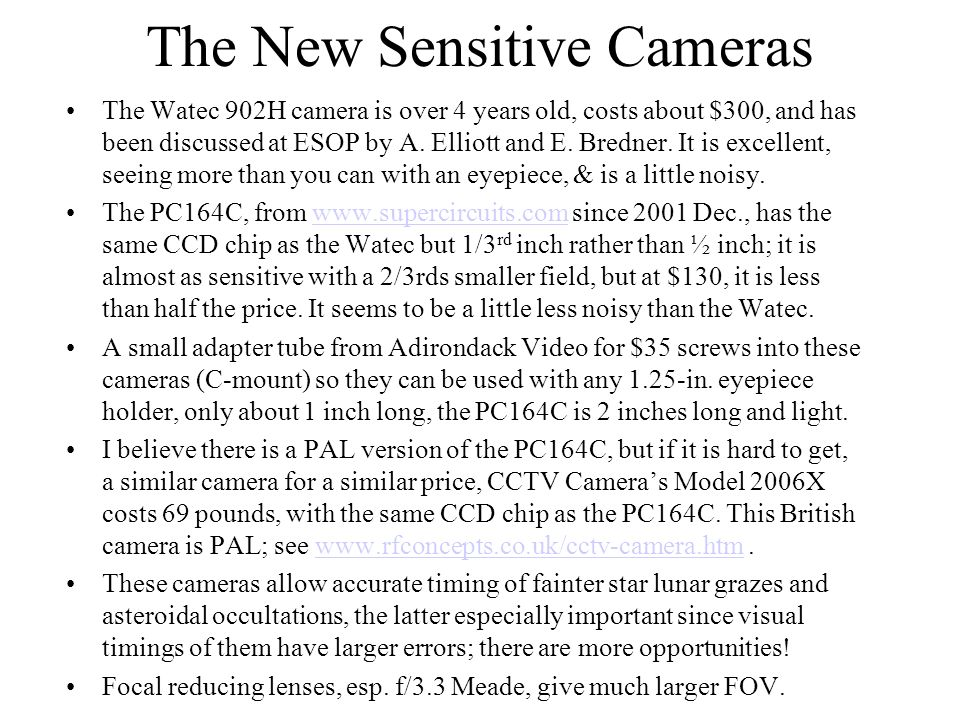 The New Sensitive Cameras The Watec 902H camera is over 4 years old, costs about $300, and has been discussed at ESOP by A.
