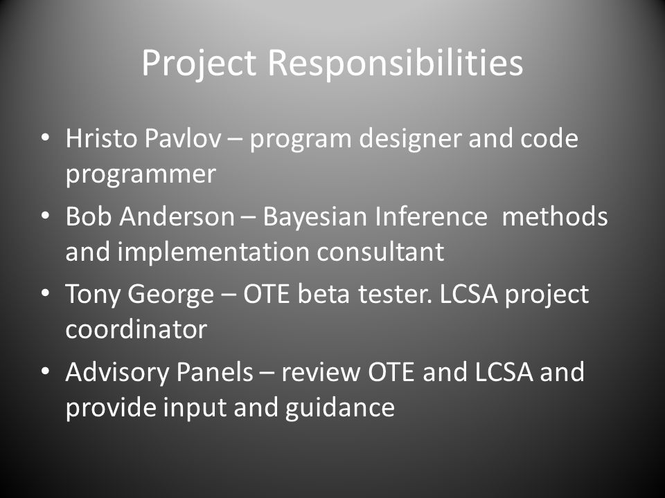 Project Responsibilities Hristo Pavlov – program designer and code programmer Bob Anderson – Bayesian Inference methods and implementation consultant Tony George – OTE beta tester.