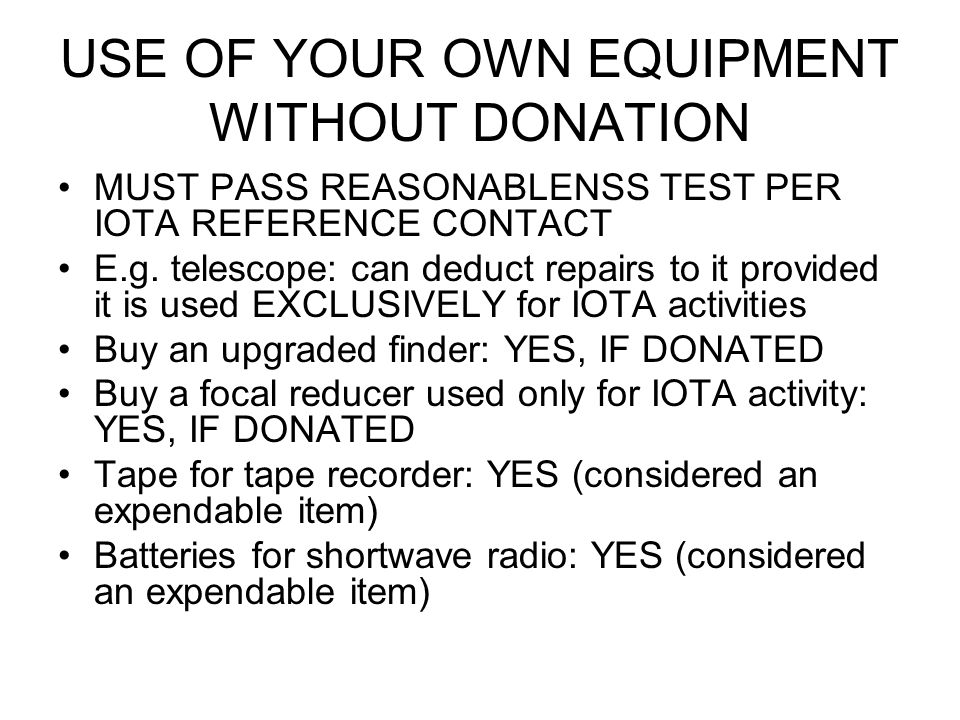 USE OF YOUR OWN EQUIPMENT WITHOUT DONATION MUST PASS REASONABLENSS TEST PER IOTA REFERENCE CONTACT E.g.