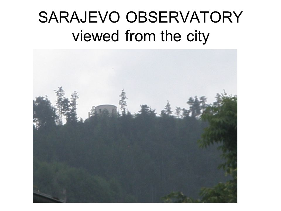 SARAJEVO OBSERVATORY viewed from the city