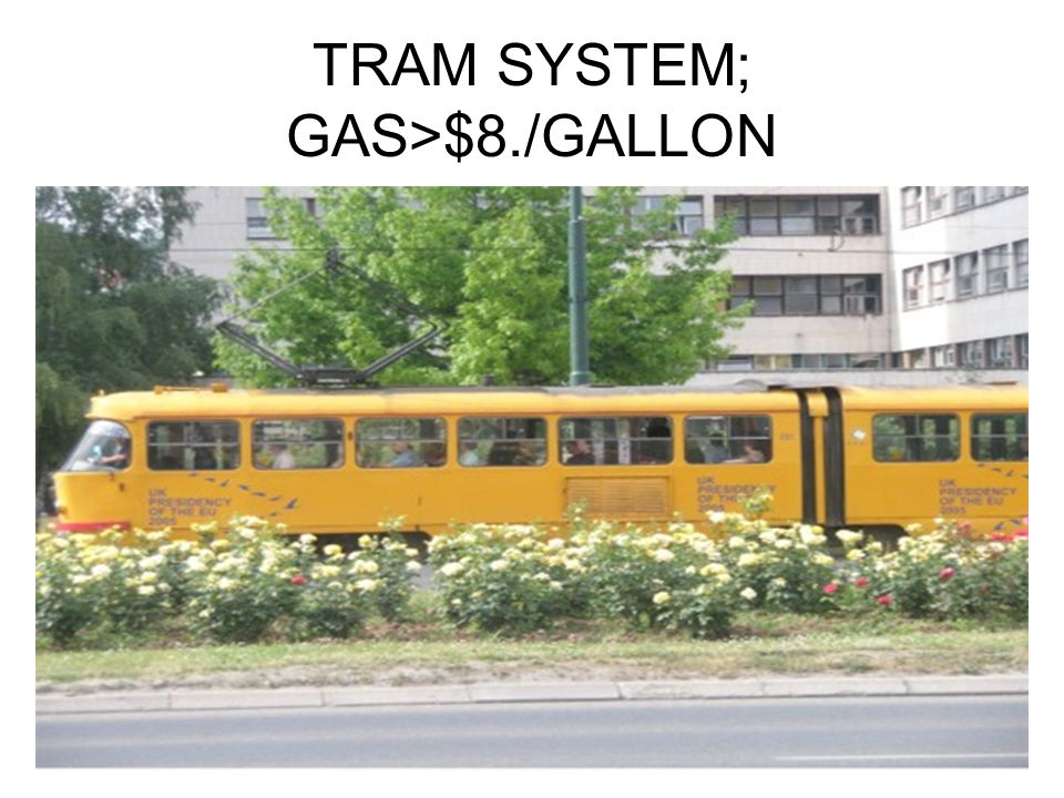 TRAM SYSTEM; GAS>$8./GALLON