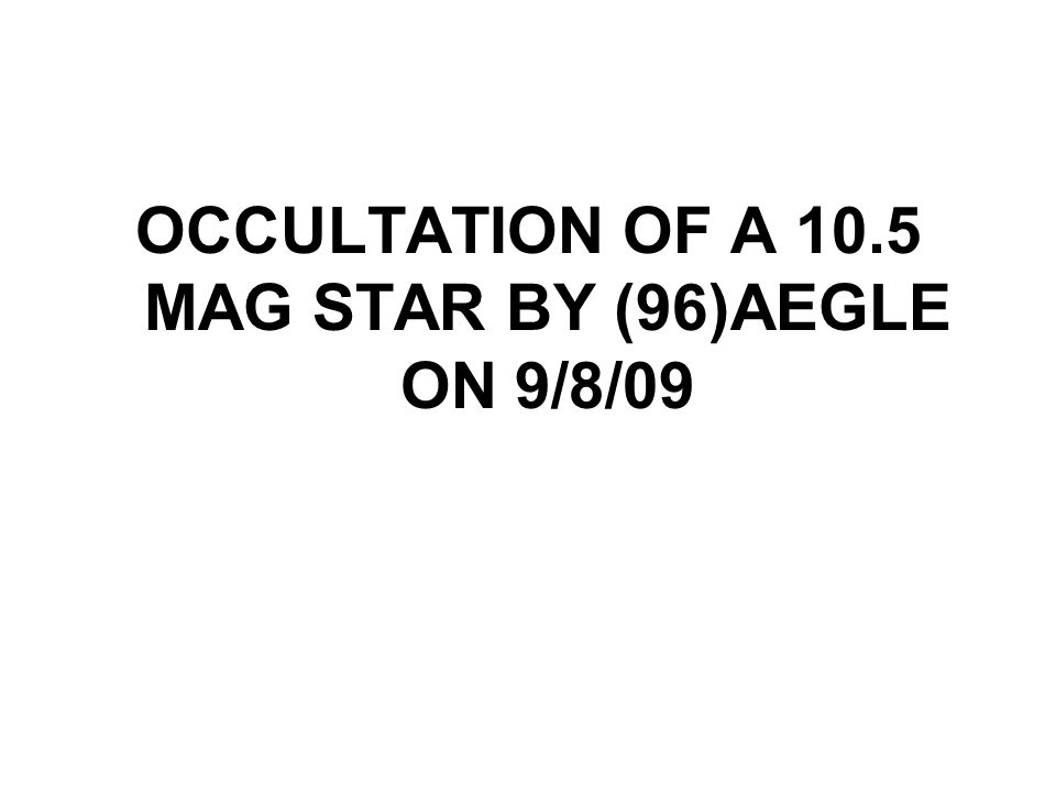 OCCULTATION OF A 10.5 MAG STAR BY (96)AEGLE ON 9/8/09