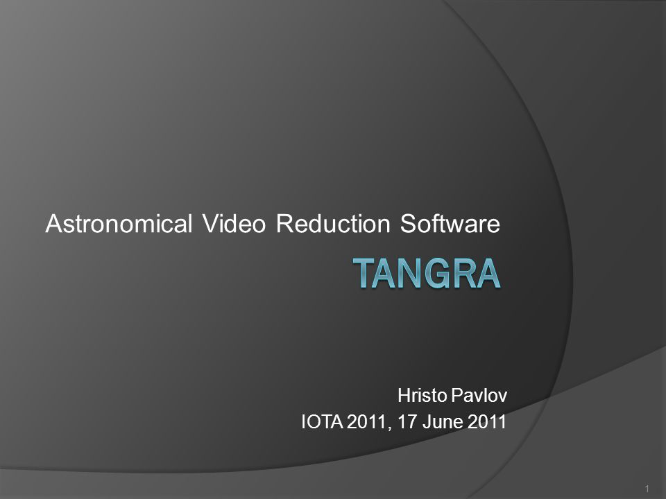 Astronomical Video Reduction Software 1 Hristo Pavlov IOTA 2011, 17 June 2011