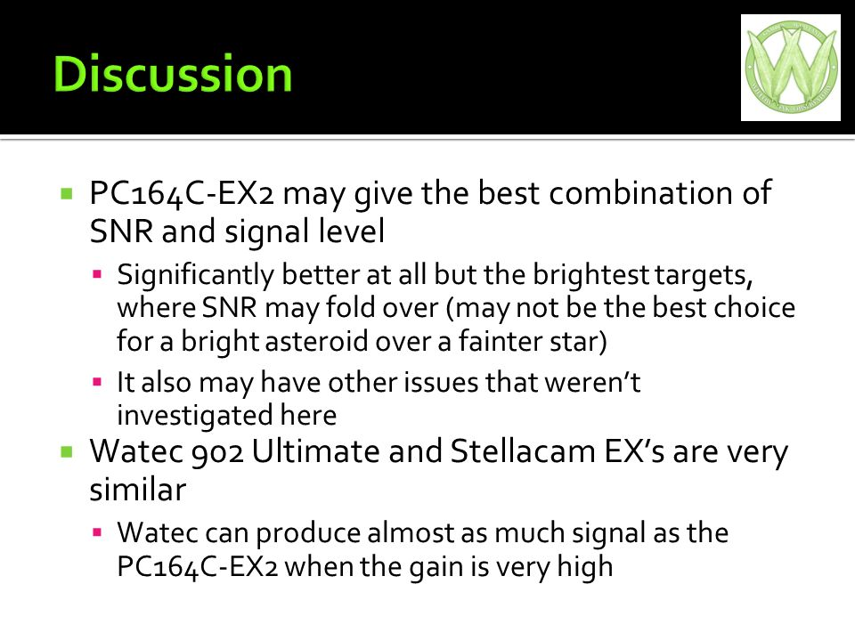 PC164C-EX2 may give the best combination of SNR and signal level Significantly better at all but the brightest targets, where SNR may fold over (may not be the best choice for a bright asteroid over a fainter star) It also may have other issues that werent investigated here Watec 902 Ultimate and Stellacam EXs are very similar Watec can produce almost as much signal as the PC164C-EX2 when the gain is very high