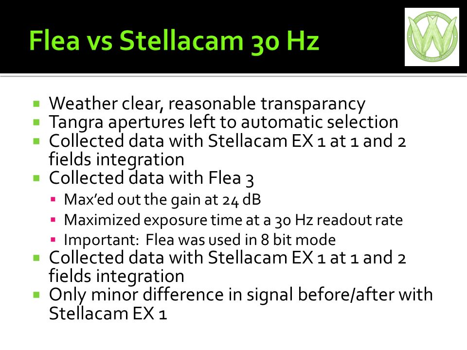 Weather clear, reasonable transparancy Tangra apertures left to automatic selection Collected data with Stellacam EX 1 at 1 and 2 fields integration Collected data with Flea 3 Maxed out the gain at 24 dB Maximized exposure time at a 30 Hz readout rate Important: Flea was used in 8 bit mode Collected data with Stellacam EX 1 at 1 and 2 fields integration Only minor difference in signal before/after with Stellacam EX 1